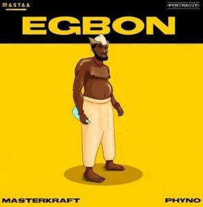 Masterkraft - Egbonft.PhynoMp3 Download