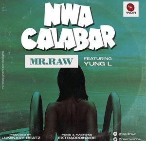 Mr Raw - Nwa Calabar ft. Yung L (Mp3 Download)