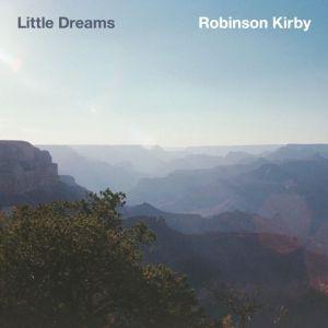 Robinson Kirby - Little Dreams