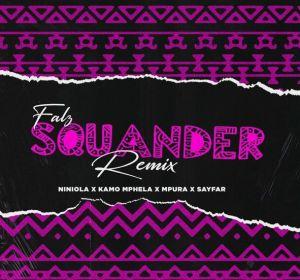 Falz - Squander (Remix) ft. Niniola, Kamo Mphela, Mpura, Sayfar