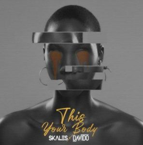 Skales ft. Davido - This Your Body (Mp3 Download)