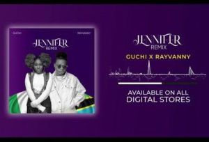 Guchi - Jennifer (Remix) ft. Rayvanny (Mp3 Download)