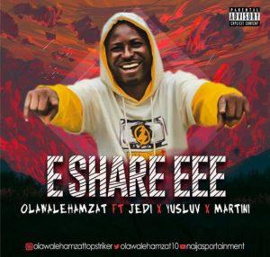 Olawale Hamzat (Top Striker) - E Share EE ft. Yusluv, Martini & Jedi