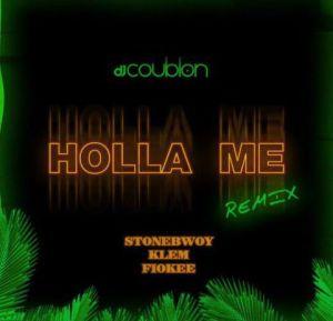 DJ Coublon - Holla Me (Remix) ft. Stonebwoy x Klem x Fiokee
