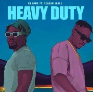 Kayode ft. Zlatan - Heavy Duty (Mp3 Download)