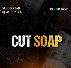 DJ Xclusive ft. Rulerboy - Cut Soap