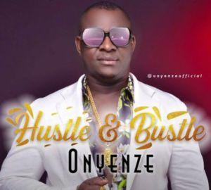 Onyenze - Hustle & Bustle (Mp3 Download)