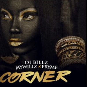 DJ Billz - Corner ft. Jaywillz & Pryme