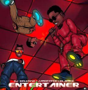 DJ Xclusive ft. Olamide & Jamopyper - Entertainer (Mp3 Download)