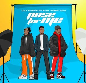DOWNLOAD MP3: VDJ Tflexx - Pose For Me ft. Pizo & Kenny Exy