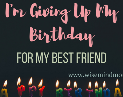 I'm Giving Up My Birthday for My Best Friend