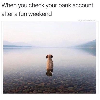 When you check your bank account after a fun weekend meme