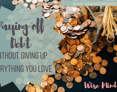 Paying Off Debt [Without Giving Up Everything You Love]