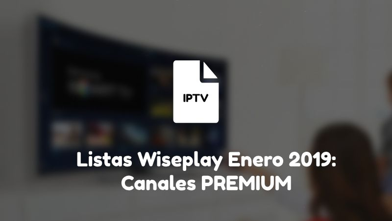 ツ Listas Wiseplay Agosto 2019【Canales IPTV m3u Actualizadas】