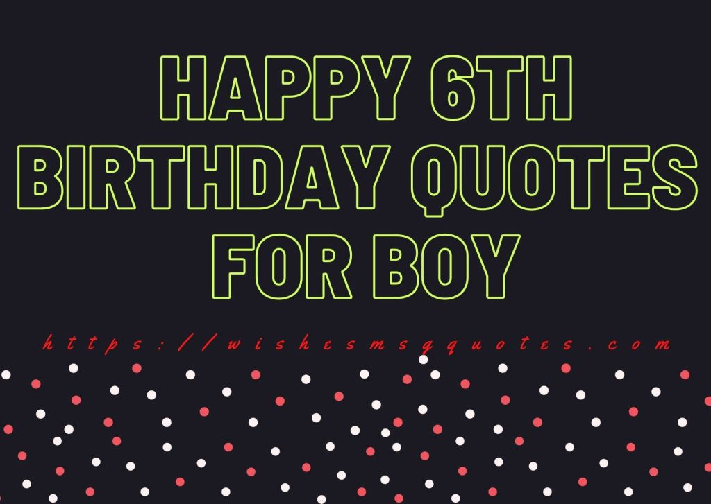 Happy 6th Birthday Quotes For Boy