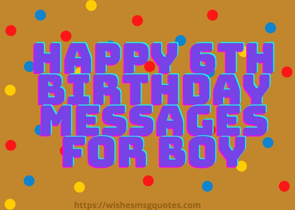 Happy 6th Birthday Messages For Boy