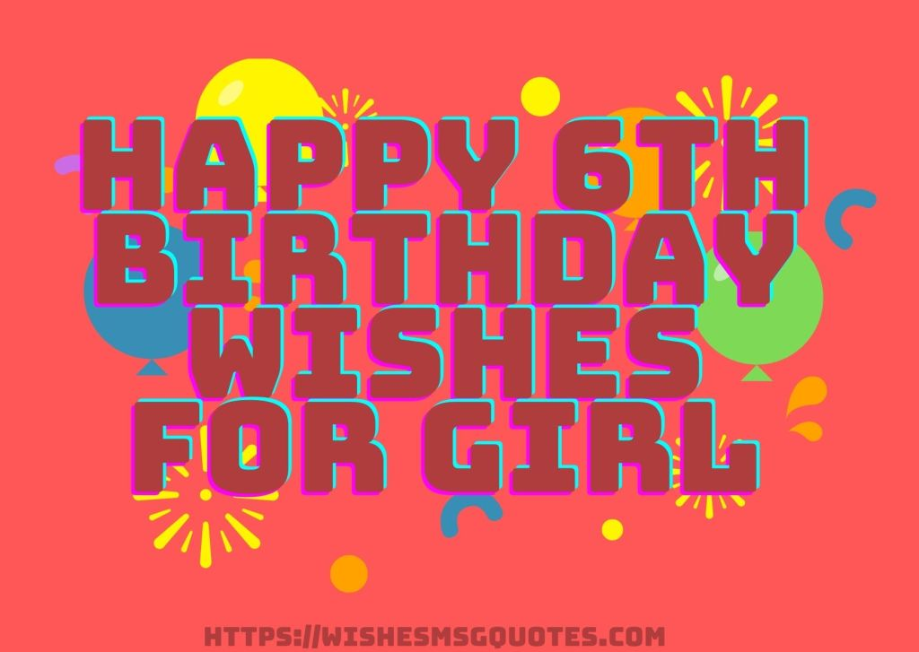Happy 6th Birthday Wishes For Girl