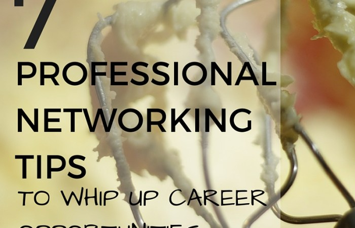 7 Professional Networking Tips To Whip Up Career Opportunities