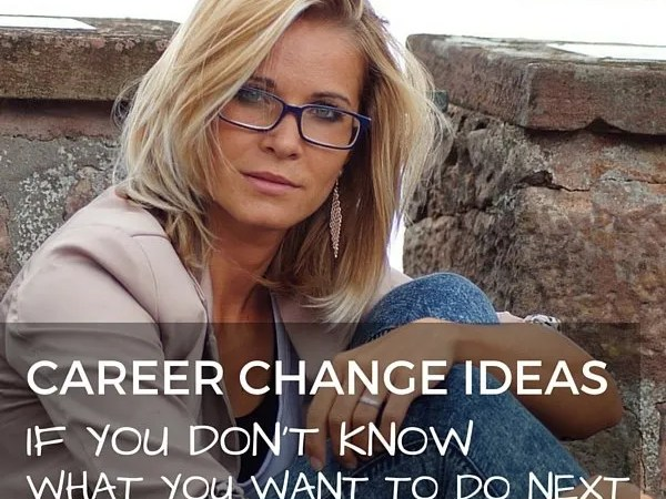 Career Change Ideas If You Don't Know What To Do Next