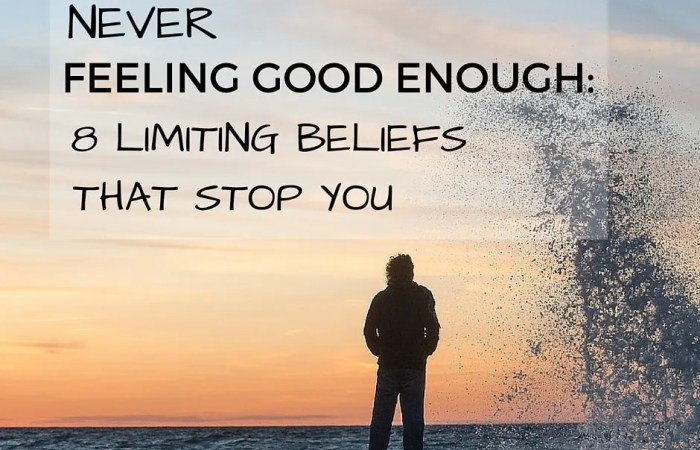 Never Feeling Good Enough: 8 Limiting Beliefs That Stop You