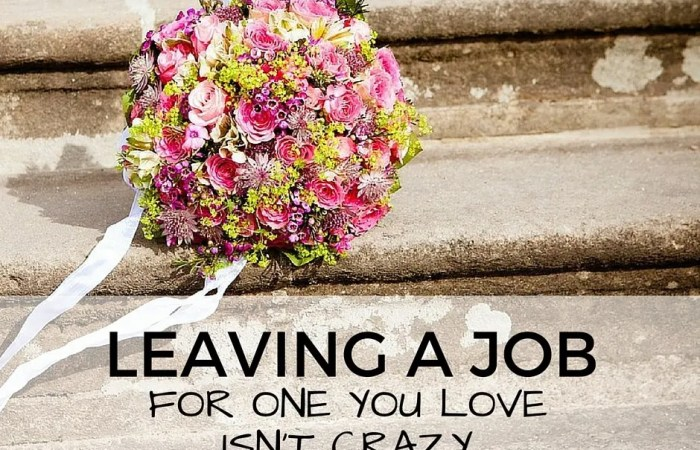 Leaving A Job For One You Love Isn't Crazy