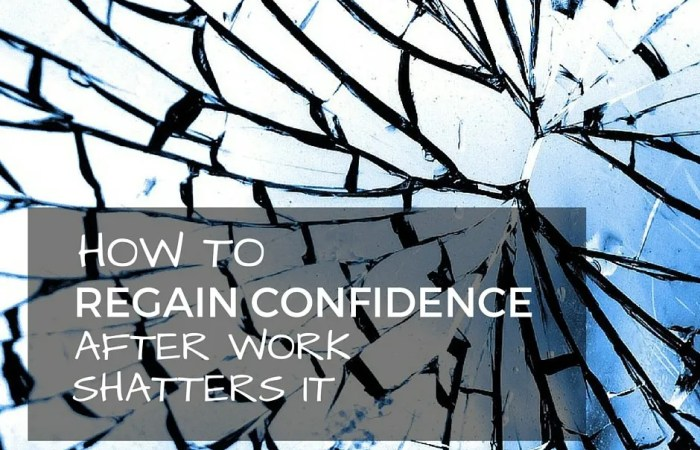How To Regain Confidence After Work Shatters It