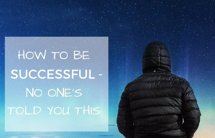 How To Be Successful – No One's Told You This