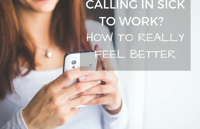 Calling In Sick To Work? How To Really Feel Better