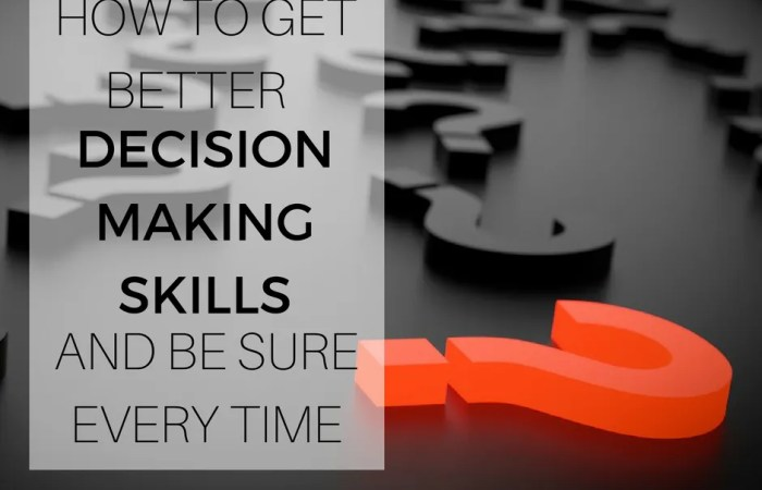 How To Get Better Decision Making Skills And Be Sure Every Time