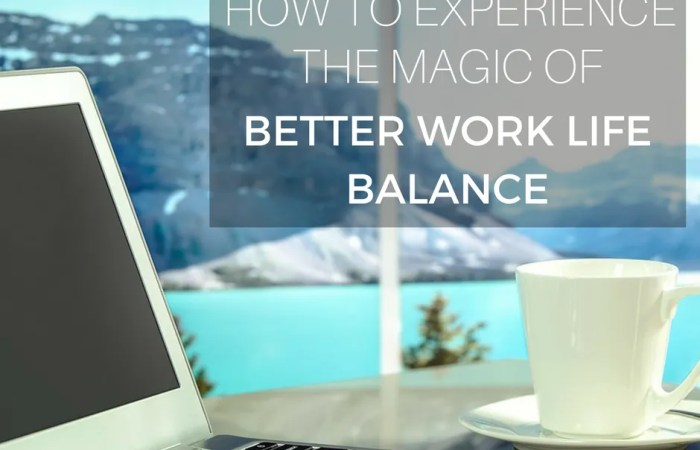 How To Experience The Magic Of Better Work Life Balance