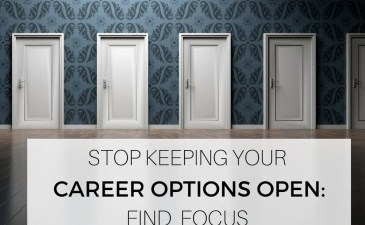 Stop Keeping Your Career Options Open: Find Focus