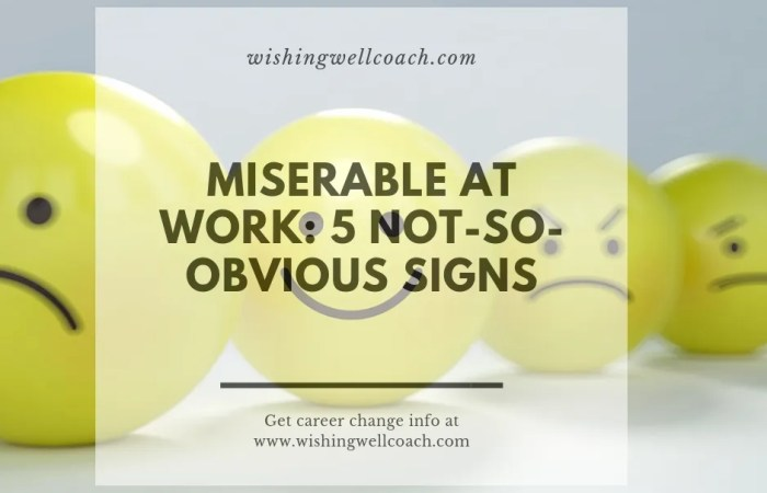 Miserable at Work: 5 Not-so Obvious Signs