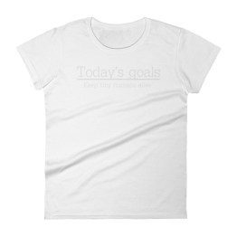 Today's Goals Keep Tiny Humans Alive Women's short sleeve t-shirt