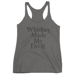 Whiskey Made Me Do It Women's tank top