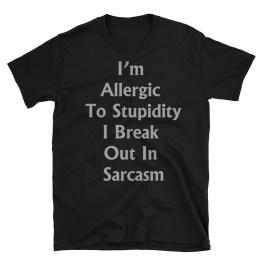 I'm Allergic To Stupidity I Break Out In Sarcasm Short-Sleeve Unisex T-Shirt