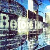 Before I die I want to ... think about it and answer it like so many people did here, in the middle of Denver.