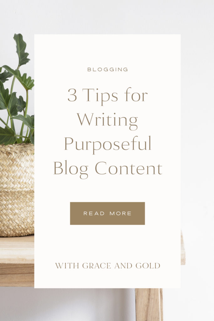 3 Tips for Writing Purposeful Blog Content by With Grace and Gold - Brand and Web Design for Creative Women in Business