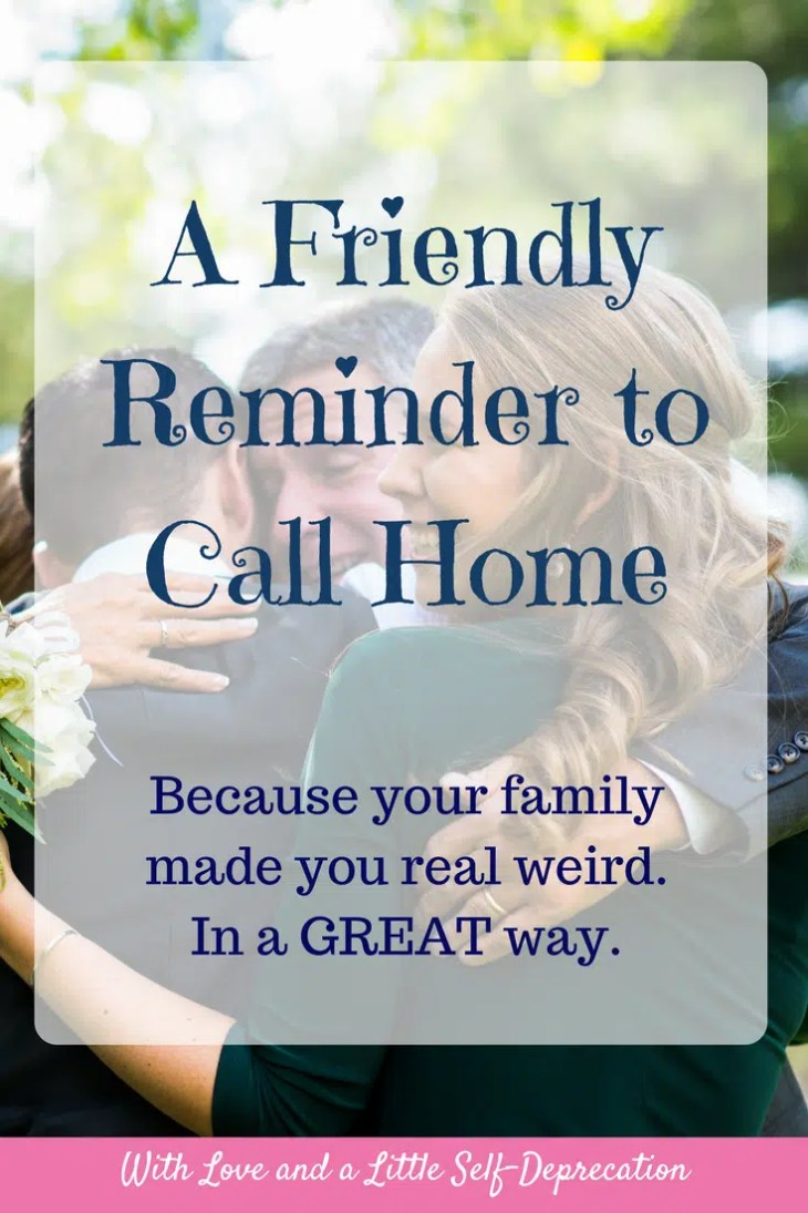 A friendly reminder to call home. Because your family made you real weird, in a great way. Read for some 80s nostalgia and reminder about what makes your family unique.