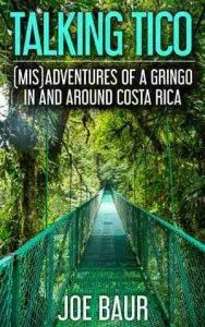 Talking-Tico-Misadventures-of-a-Gringo-in-and-Around-Costa-Rica-Book-Cover-Joe-Baur