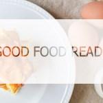 Good Food Reads || 02.10.17