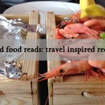 Good Food Reads: Travel Inspired Recipes