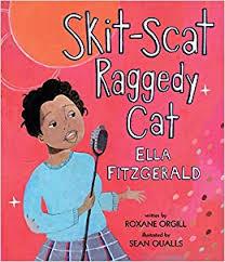 Skit-Scat Raggedy Cat: Ella Fitzgerald by Roxane Orgill