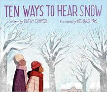 Ten Ways to Hear Snow by Cathy Camper, illustrated by Kenard Pak