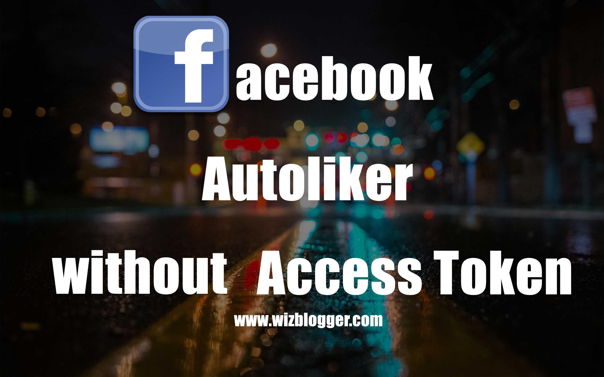Facebook Auto liker No Access Token No login - Wizblogger