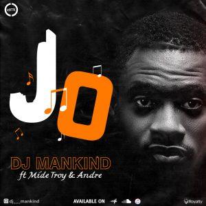 """DJ Mankind - """"Jo"""" ft. Mide Troy & Andre"""