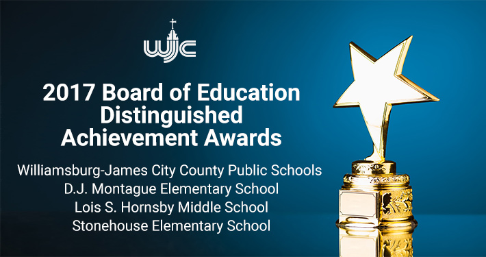 2017 Board of Education Distinguished Achievement Awards Williamsburg-James City County Public Schools merited division recognition and D.J. Montague Elementary, Lois Hornsby Middle and Stonehouse Elementary