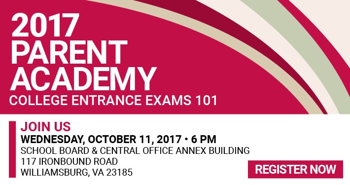Parent Academy: College Entrance Exam 101 - Wednesday, October 11 @ 6 p.m. at School Board & Central Office Annex - 117 Ironbound Road, Williamsburg, VA 23185