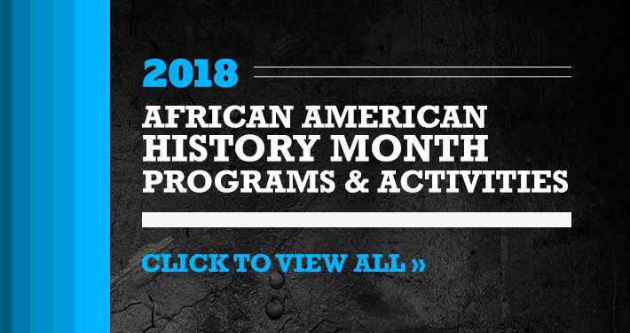 2018 African American History Month Programs Activities