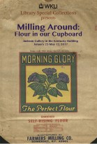 """""""Milling Around: Flour in our Cupboard"""" is on display through May 12 at the Jackson Gallery in the Kentucky Building."""