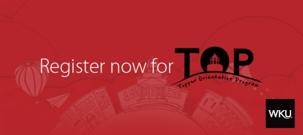 Registration is open for Topper Orientation Program events for fall 2017. Find out more at www.wku.edu/top